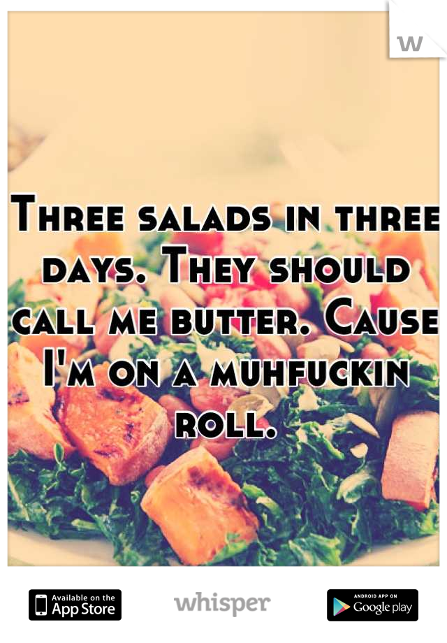 Three salads in three days. They should call me butter. Cause I'm on a muhfuckin roll.