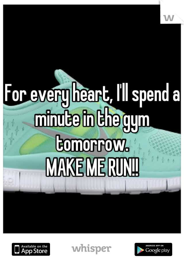 For every heart, I'll spend a minute in the gym tomorrow.  MAKE ME RUN!!
