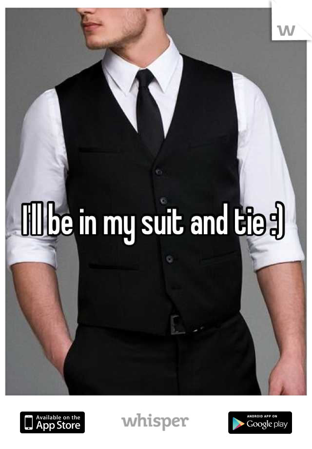 I'll be in my suit and tie :)