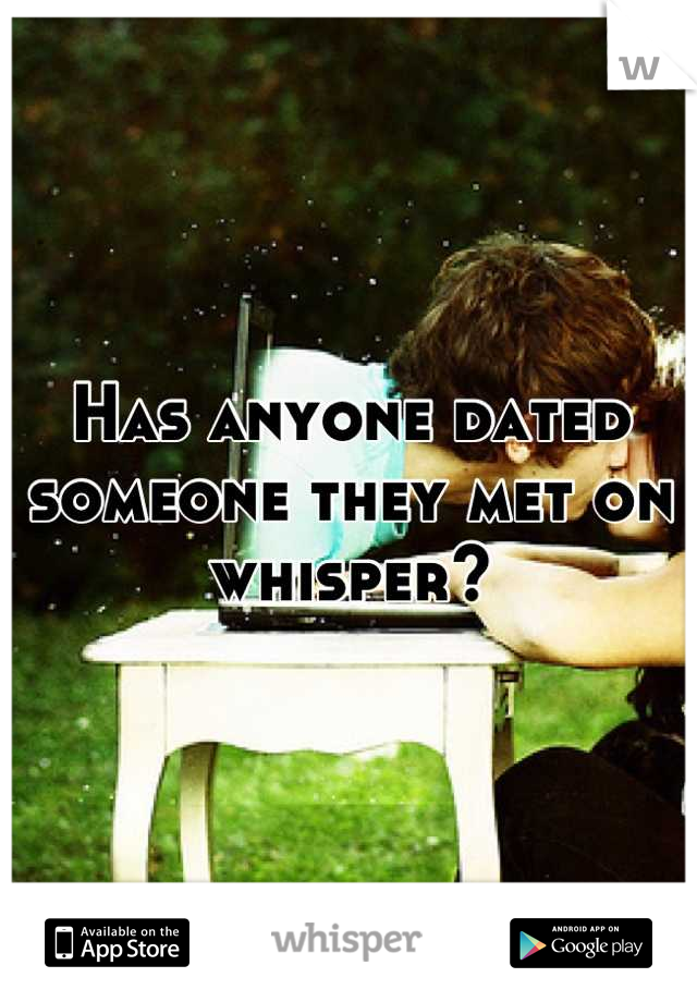 Has anyone dated someone they met on whisper?