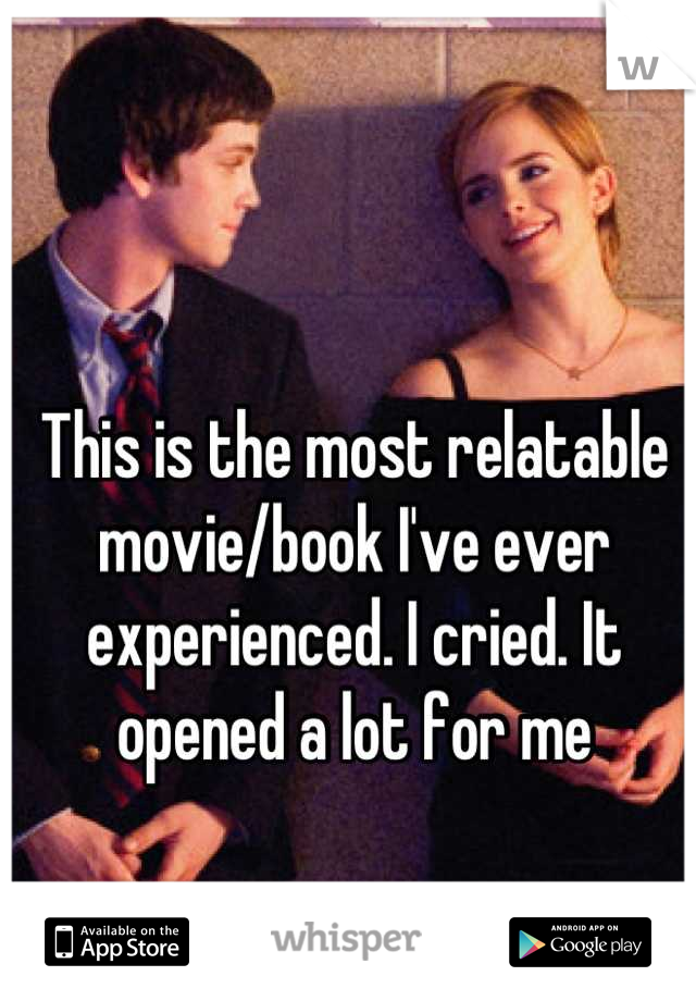 This is the most relatable movie/book I've ever experienced. I cried. It opened a lot for me