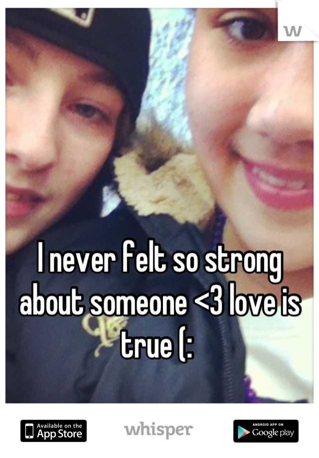 I never felt so strong about someone <3 love is true (: