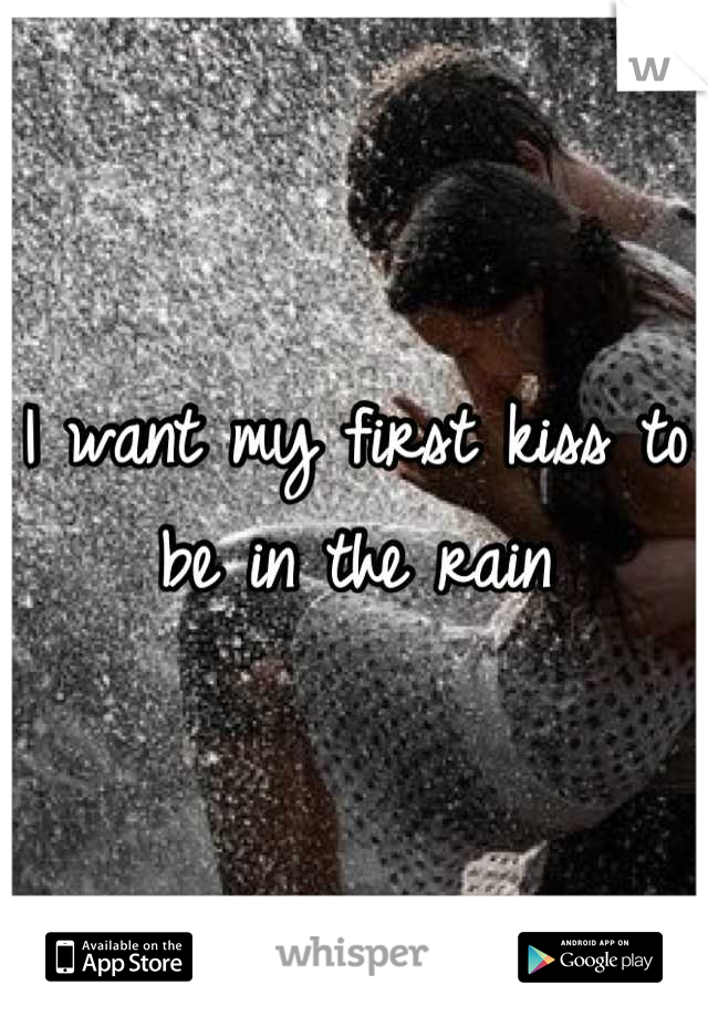 I want my first kiss to be in the rain