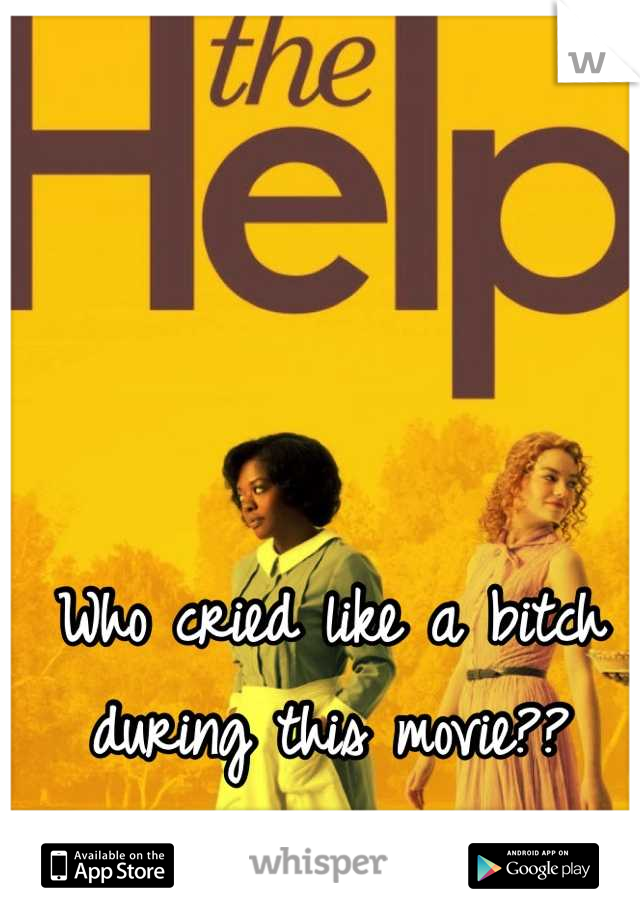 Who cried like a bitch during this movie??