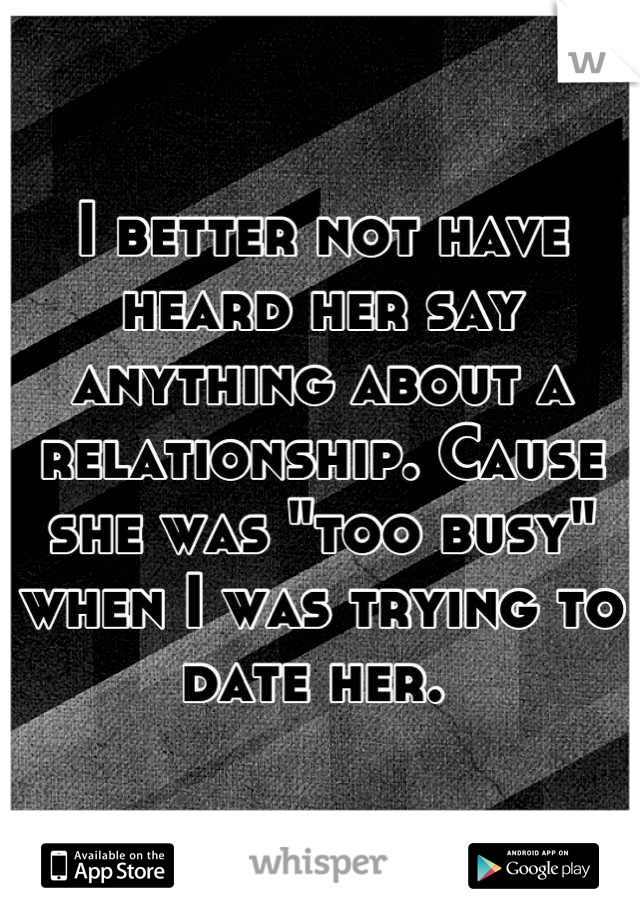 """I better not have heard her say anything about a relationship. Cause she was """"too busy"""" when I was trying to date her."""