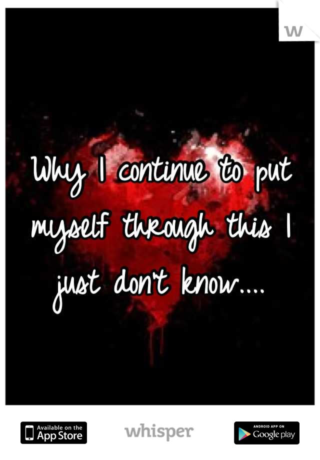 Why I continue to put myself through this I just don't know....