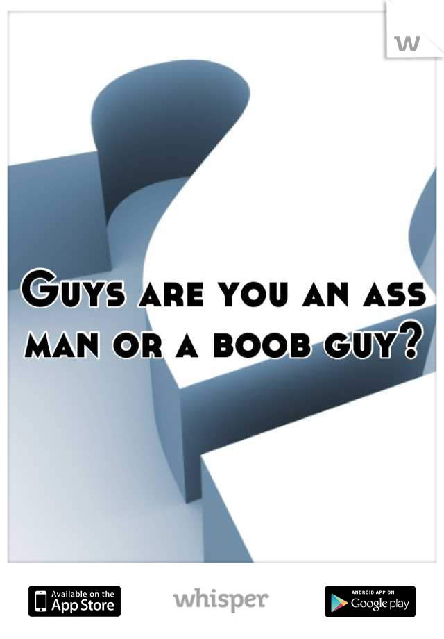 Guys are you an ass man or a boob guy?