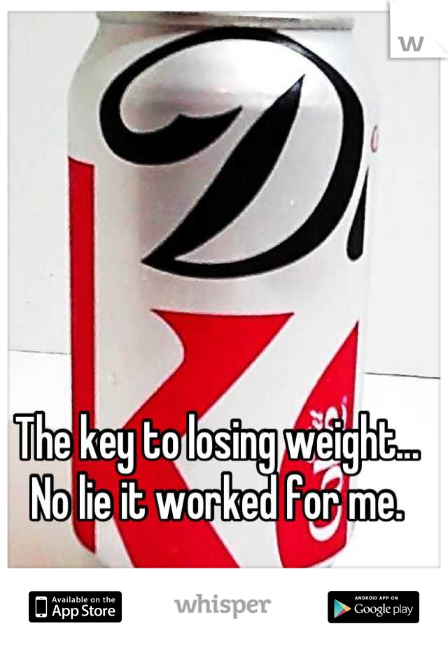The key to losing weight... No lie it worked for me.