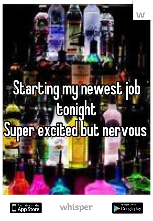 Starting my newest job tonight Super excited but nervous