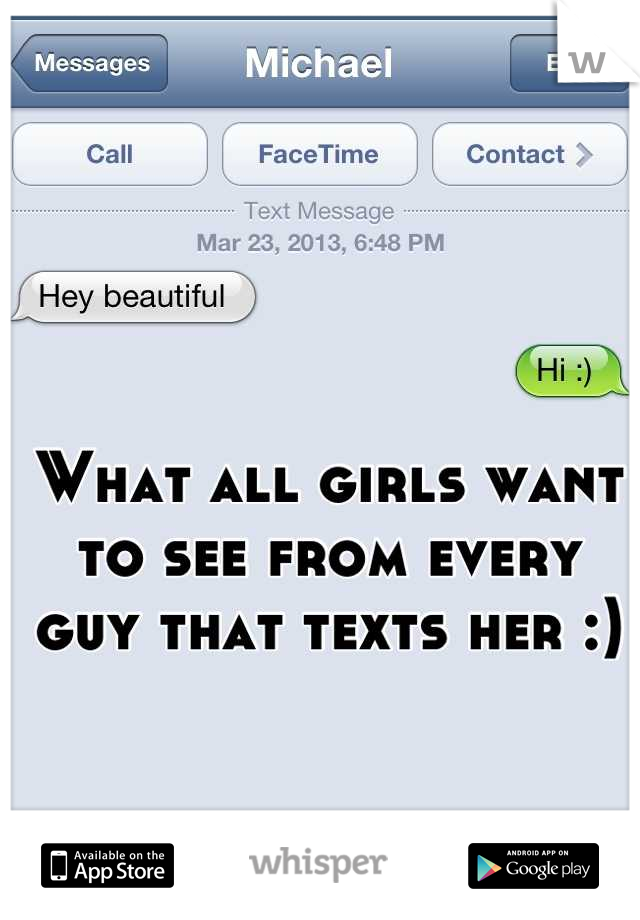 What all girls want to see from every guy that texts her :)