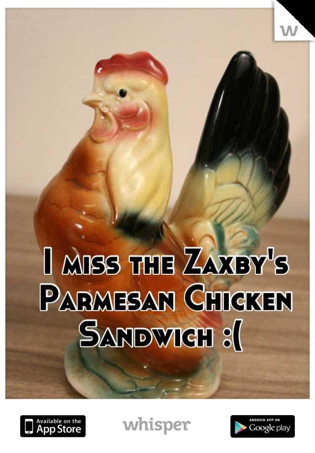 I miss the Zaxby's Parmesan Chicken Sandwich :(