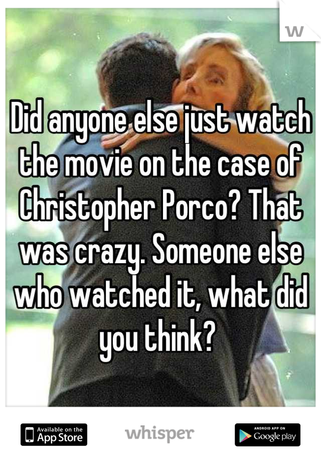 Did anyone else just watch the movie on the case of Christopher Porco? That was crazy. Someone else who watched it, what did you think?