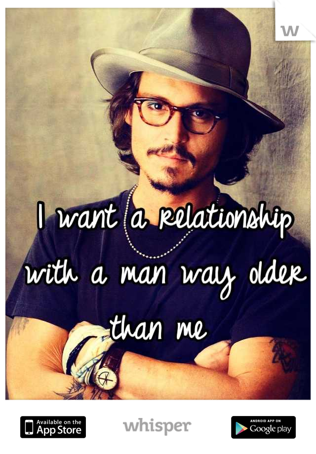 I want a relationship with a man way older than me