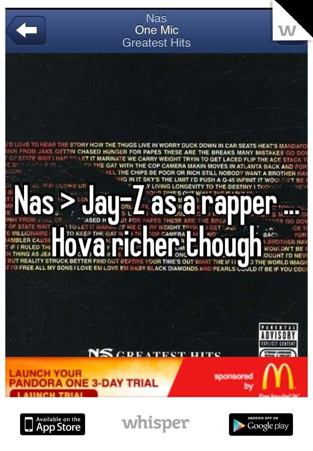 Nas > Jay-Z as a rapper ... Hova richer though