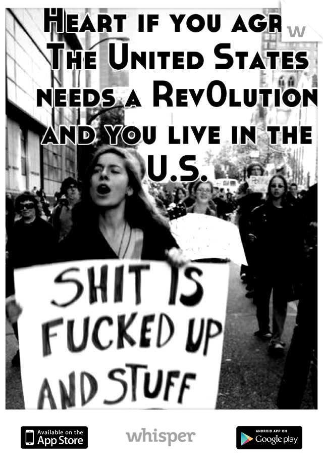 Heart if you agree The United States needs a Rev0lution and you live in the U.S.