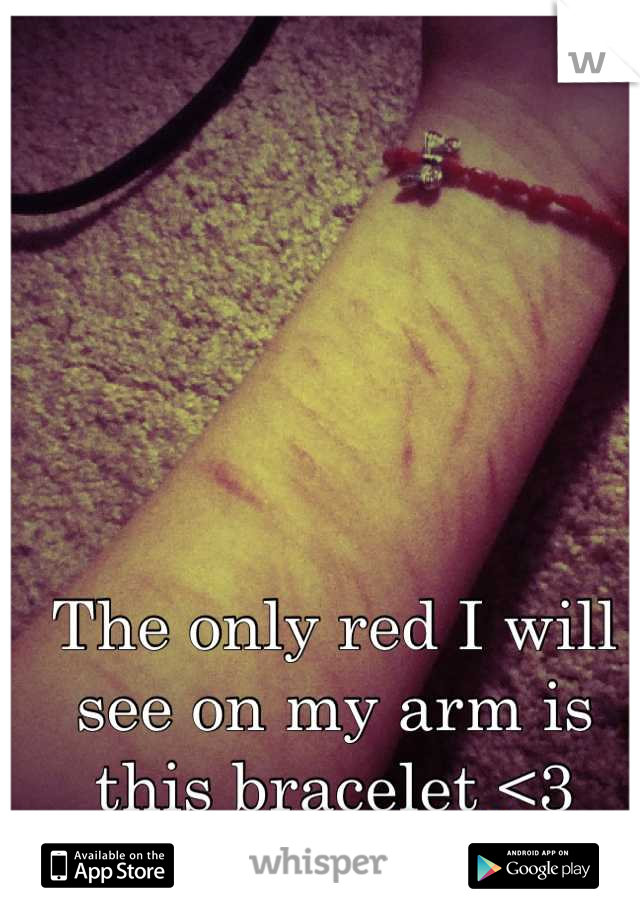 The only red I will see on my arm is this bracelet <3