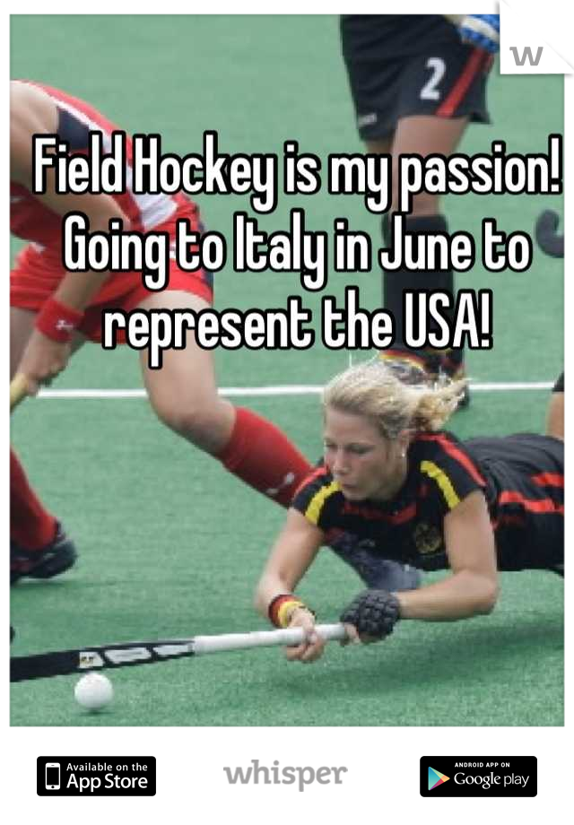Field Hockey is my passion! Going to Italy in June to represent the USA!