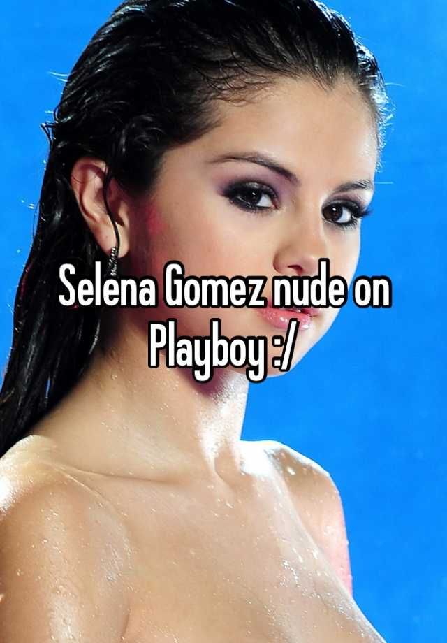 Selena gomez naked play boy