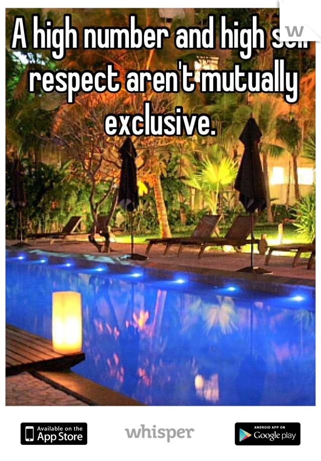 A high number and high self respect aren't mutually exclusive.