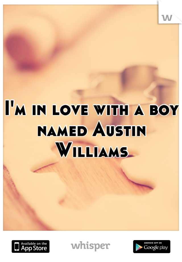 I'm in love with a boy named Austin Williams