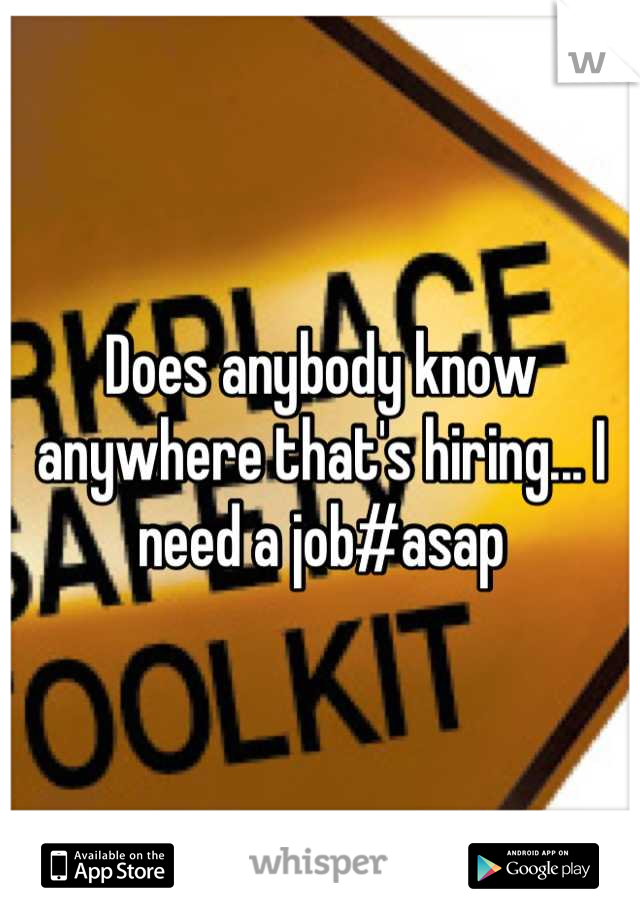 Does anybody know anywhere that's hiring... I need a job#asap