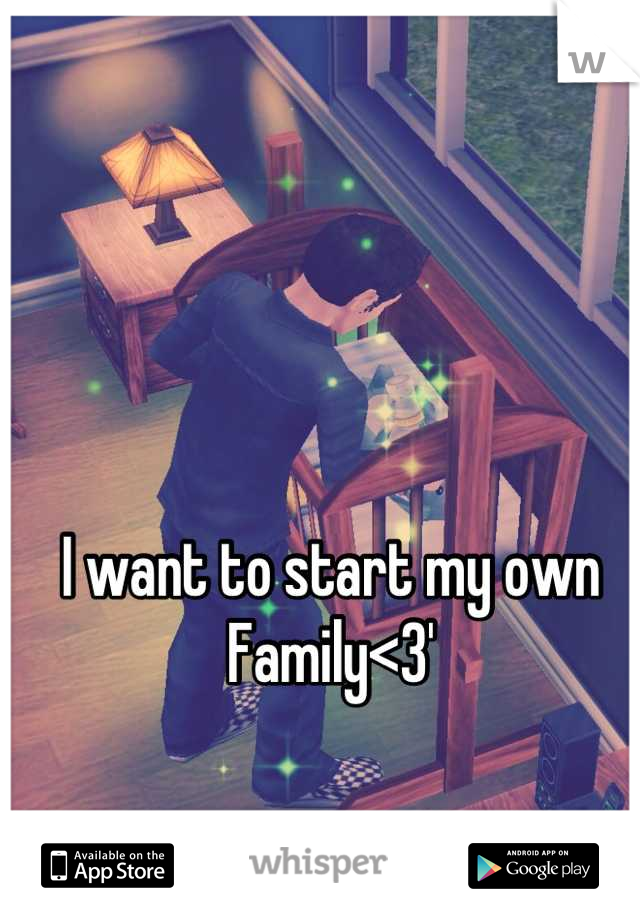 I want to start my own Family<3'