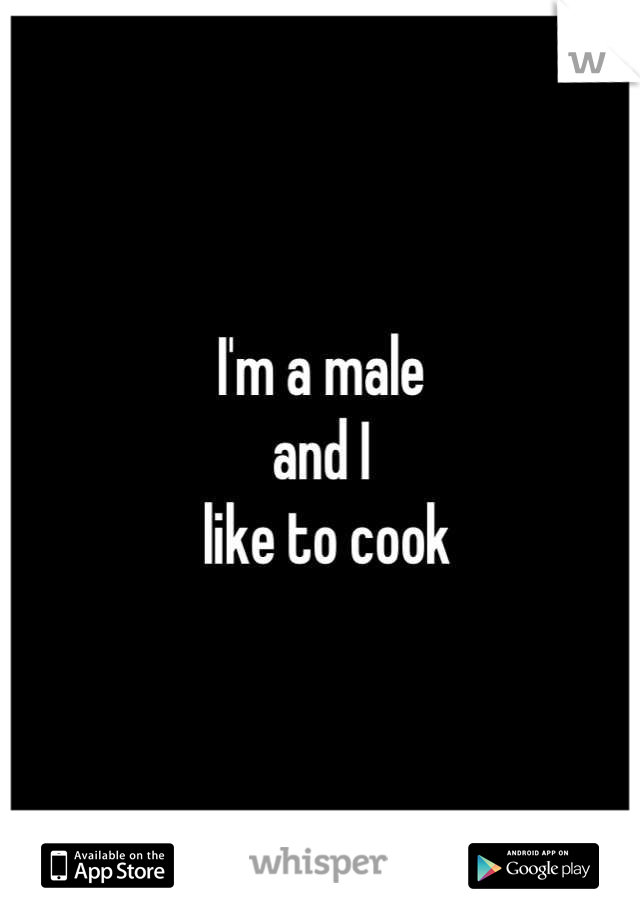 I'm a male  and I  like to cook