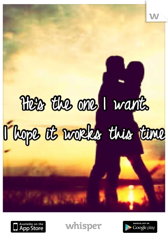 He's the one I want.  I hope it works this time
