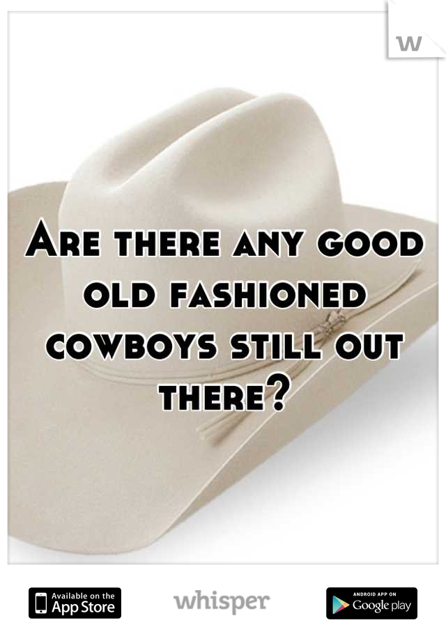 Are there any good old fashioned cowboys still out there?