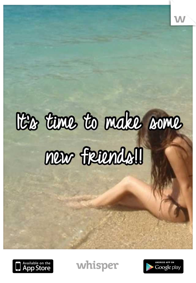 It's time to make some new friends!!
