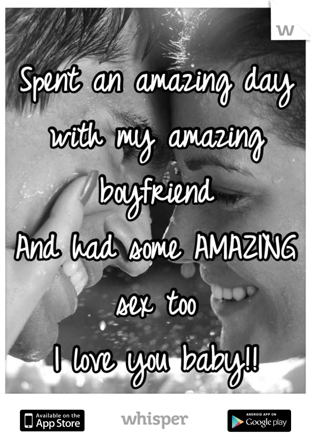Spent an amazing day with my amazing boyfriend  And had some AMAZING sex too I love you baby!!