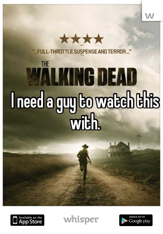 I need a guy to watch this with.