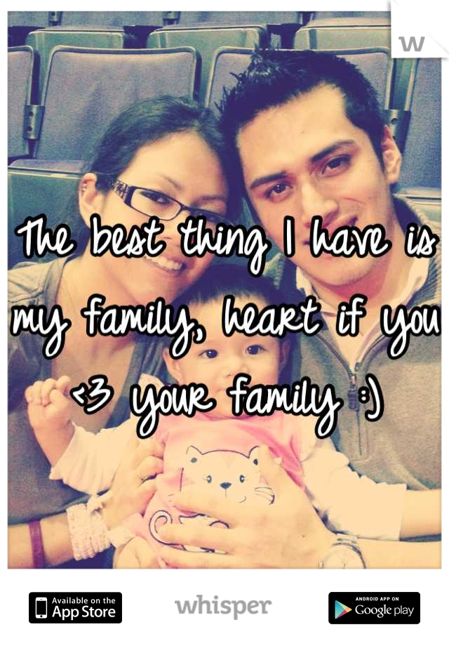 The best thing I have is my family, heart if you <3 your family :)