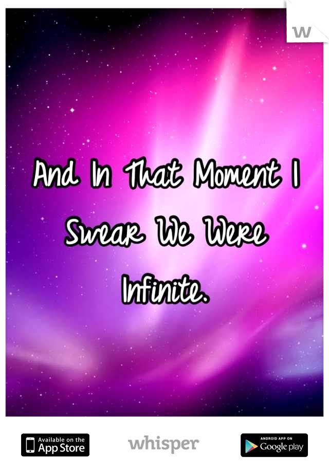 And In That Moment I Swear We Were  Infinite.