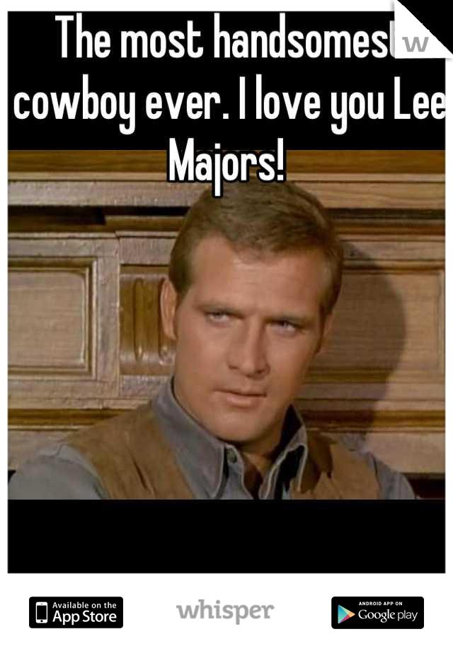 The most handsomest cowboy ever. I love you Lee Majors!