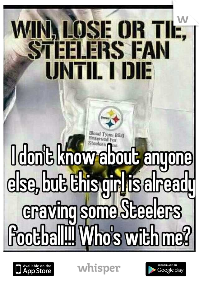 I don't know about anyone else, but this girl is already craving some Steelers football!!! Who's with me?