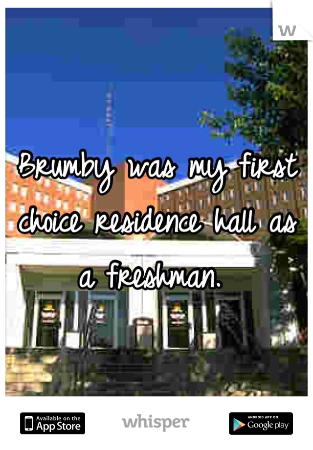 Brumby was my first choice residence hall as a freshman.