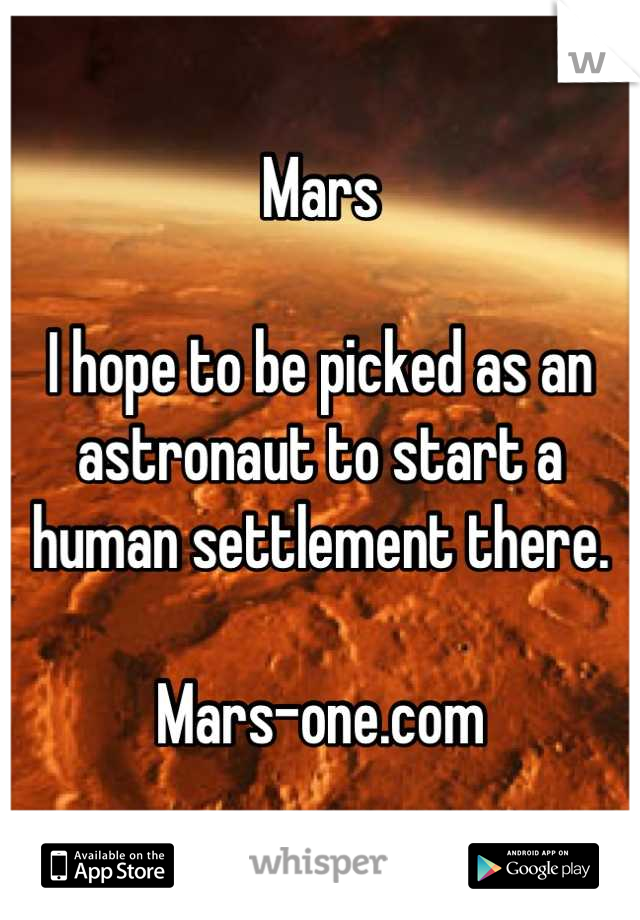 Mars  I hope to be picked as an astronaut to start a human settlement there.   Mars-one.com