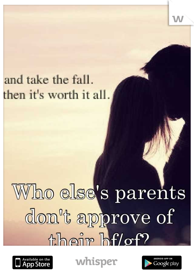 Who else's parents don't approve of their bf/gf?