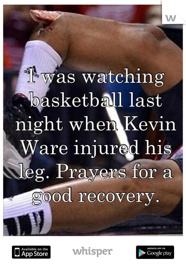I was watching basketball last night when Kevin Ware injured his leg. Prayers for a good recovery.