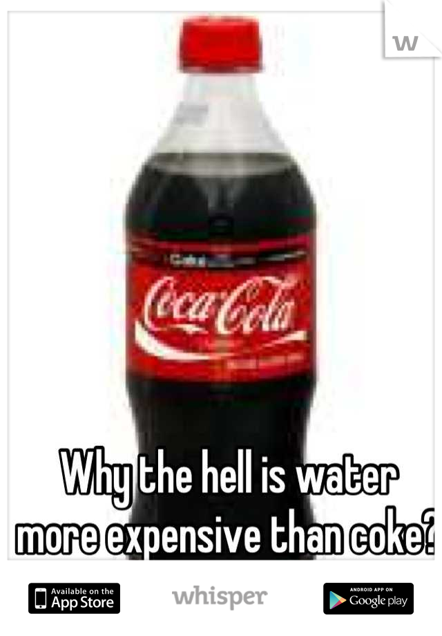 Why the hell is water more expensive than coke?