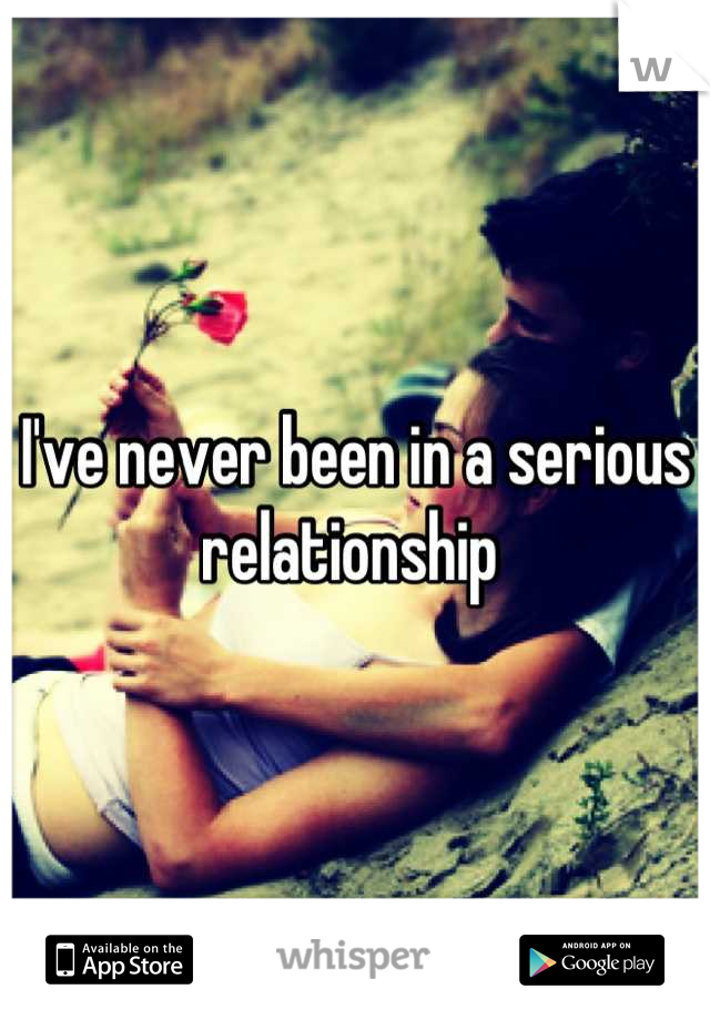I've never been in a serious relationship