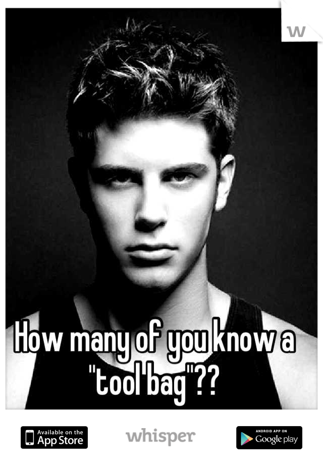 """How many of you know a """"tool bag""""??"""