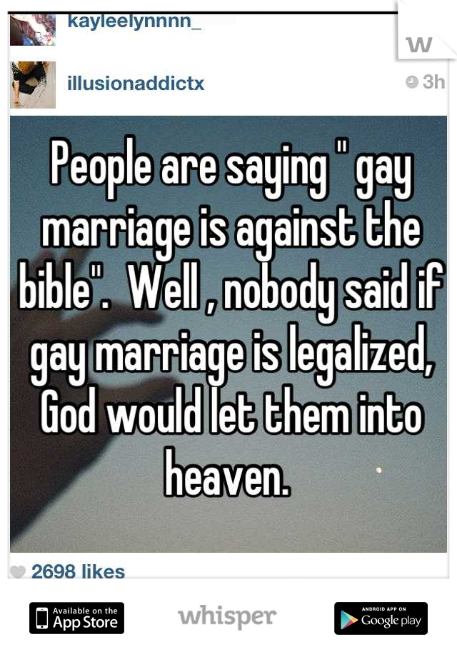"""People are saying """" gay marriage is against the bible"""".  Well , nobody said if gay marriage is legalized, God would let them into heaven."""