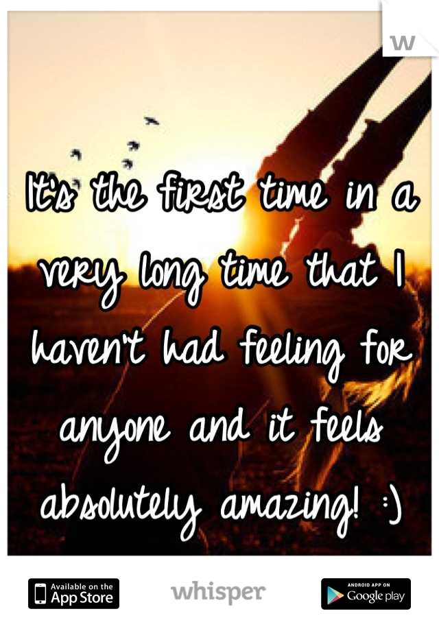 It's the first time in a very long time that I haven't had feeling for anyone and it feels absolutely amazing! :)
