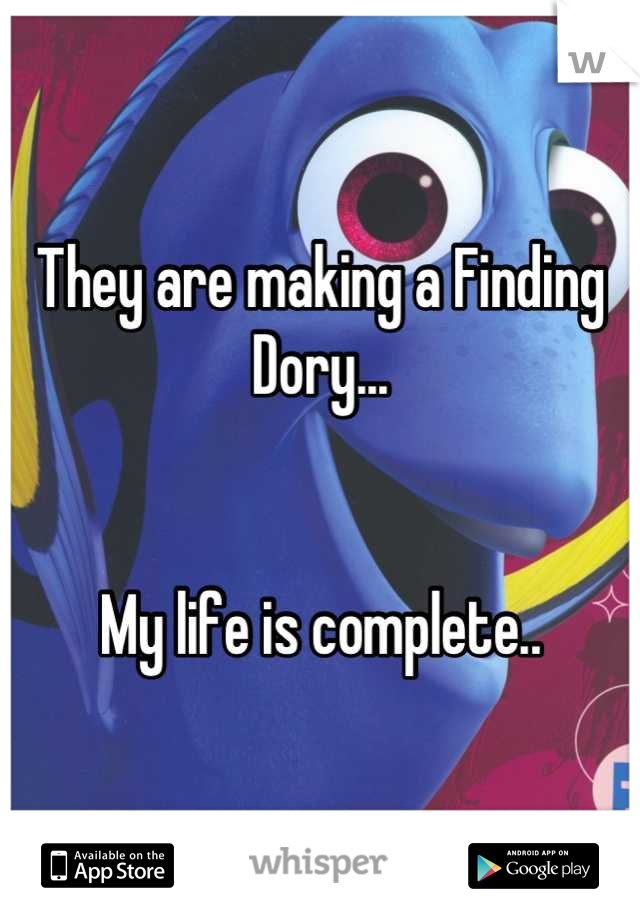 They are making a Finding Dory...   My life is complete..
