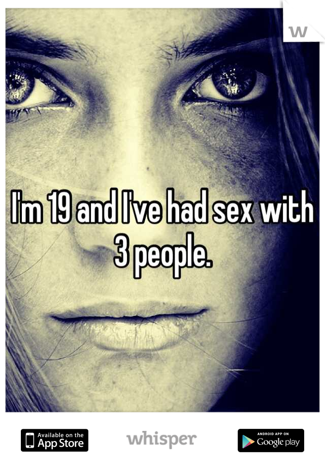 I'm 19 and I've had sex with 3 people.