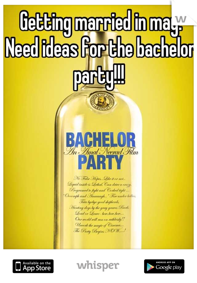 Getting married in may. Need ideas for the bachelor party!!!