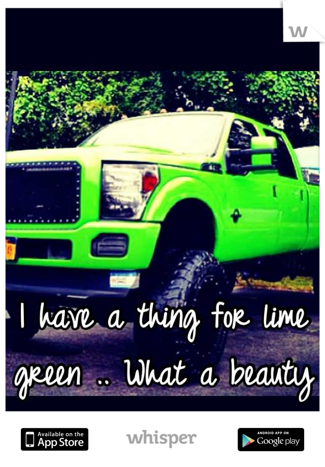 I have a thing for lime green .. What a beauty !