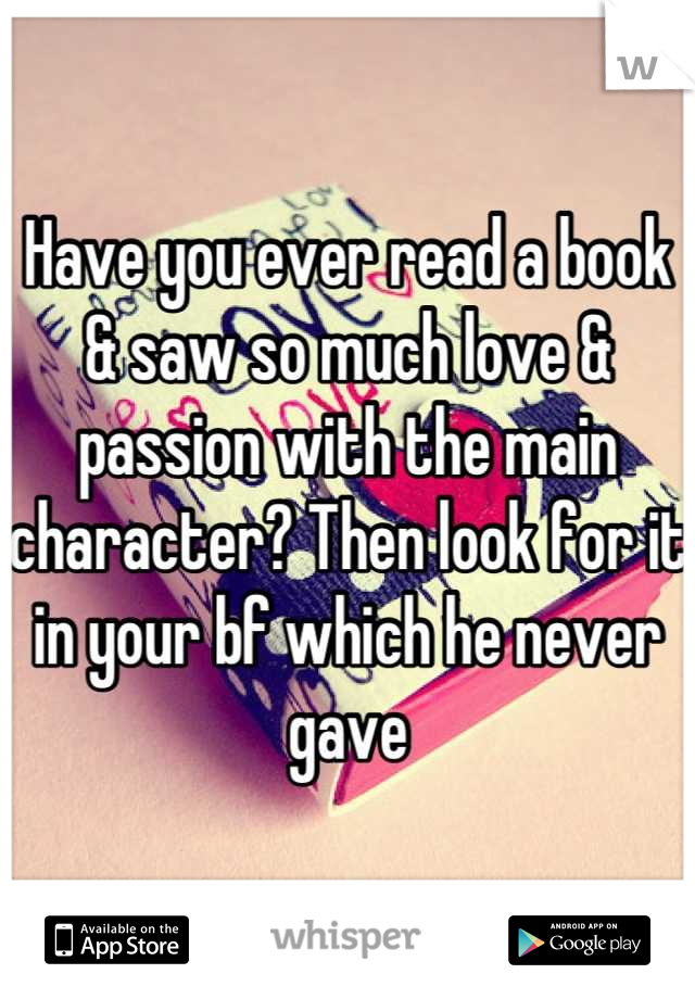 Have you ever read a book & saw so much love & passion with the main character? Then look for it in your bf which he never gave